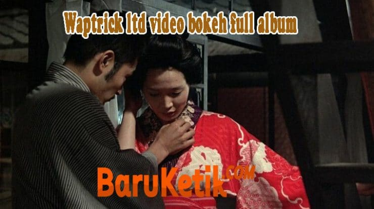 Waptrick ltd video bokeh full album